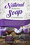 Natural Soap Making Cookbook: 150 Unique Soap Making Recipes