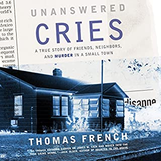 Unanswered Cries     A True Story of Friends, Neighbors, and Murder in a Small Town              By:                                                                                                                                 Thomas French                               Narrated by:                                                                                                                                 Mikael Naramore                      Length: 13 hrs and 31 mins     562 ratings     Overall 4.2