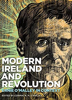 Modern Ireland and Revolution: Ernie O'Malley in Context by [Cormac K. H. O'Malley]