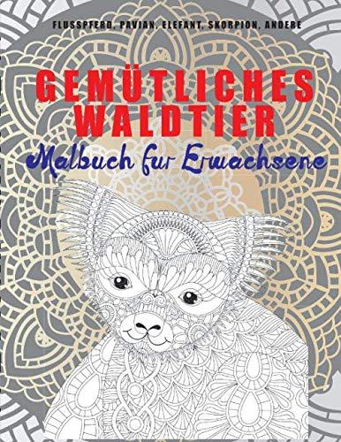 Gemütliches Waldtier - Malbuch für Erwachsene - Flusspferd, Pavian, Elefant, Skorpion, andere