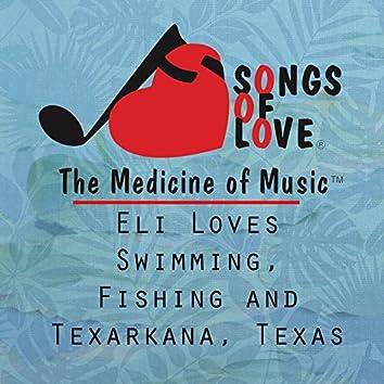Eli Loves Swimming, Fishing and Texarkana, Texas