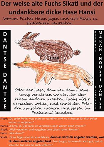 Der weise alte Fuchs Sikati und der undankbare dicke Hase Hansi: Warum Füchse Hasen jagen und sich Hasen in Erdlöcher verstecken. Es wird dir angetan, was du den anderen auch angetan hast