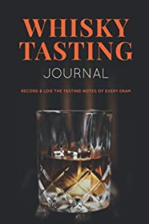 Whisky Tasting Journal: Record and Log the Tasting Notes of Every Dram: Whisky Lovers Record Notebook