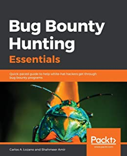 Bug Bounty Hunting Essentials: Quick-paced guide to help white-hat hackers get through bug bounty programs