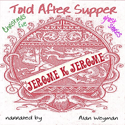 Told after Supper                   Written by:                                                                                                                                 Jerome K. Jerome                               Narrated by:                                                                                                                                 Alan Weyman                      Length: 1 hr and 8 mins     Not rated yet     Overall 0.0