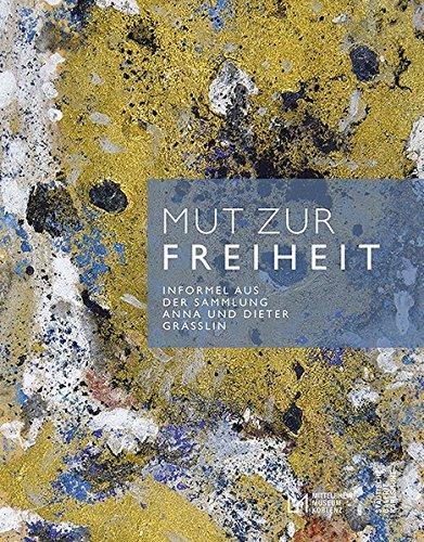 Mut zur Freiheit: Informel aus der Sammlung Anna und Dieter Grässlin