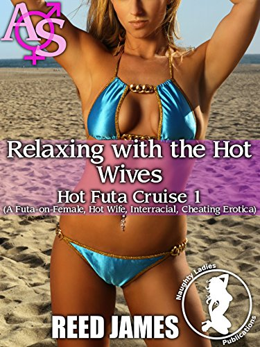Relaxing with the Hot Wives (Hot Futa Cruise 1) (English Edition)