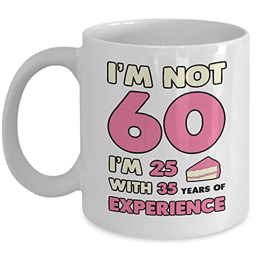 My Cuppa Joy Im Not 60 25 With 35 Years Of