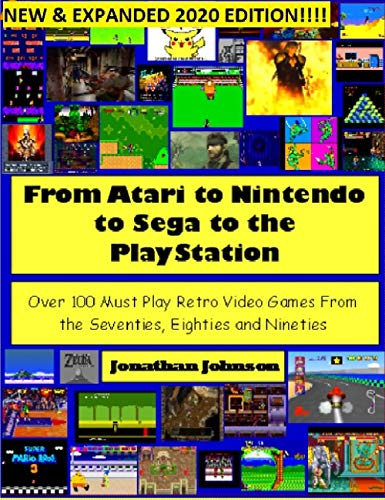 From Atari to Nintendo to Sega to the PlayStation: Over 100 Must Play Retro Video Games From the Seventies, Eighties and Nineties: New and Expanded!!!!