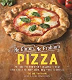 No Gluten, No Problem Pizza: 75+ Recipes for Every Craving―from Thin Crust to Deep Dish, New York...
