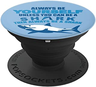 Shark - Always Be Yourself Unless You Can Be A Shark PopSockets Grip and Stand for Phones and Tablets