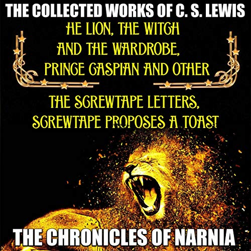 The Collected Works of C.S. Lewis: The Lion, the Witch and the Wardrobe, Prince Caspian and Other cover art