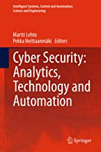 Cyber Security: Analytics, Technology and Automation (Intelligent Systems, Control and Automation: Science and Engineering Book 78)