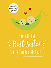 You Are the Best Sister in the World Because...: The Perfect Gift For Your Favourite Sibling