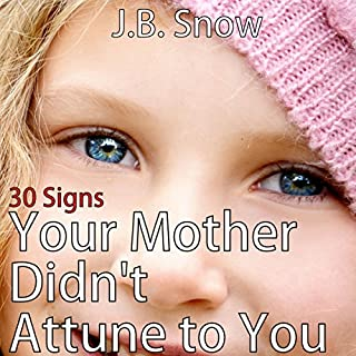 30 Signs Your Mother Didn't Attune to You: The Emotionally Absent Mother     Transcend Mediocrity, Book 138              By:                                                                                                                                 J.B. Snow                               Narrated by:                                                                                                                                 Valerie Clark                      Length: 32 mins     11 ratings     Overall 4.4