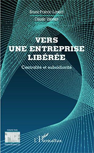 Vers une entreprise libérée: Centralité et subsidiarité (Perspectives organisationnelles) (French Edition)