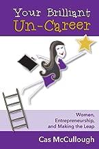 Your Brilliant Un-Career: Women, Entrepreneurship, and Making the Leap