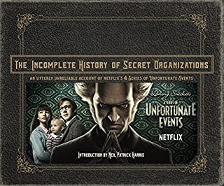 The Incomplete History of Secret Organizations: An Utterly Unreliable Account of Netflix's a Series of Unfortunate Events