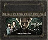 The Incomplete History of Secret Organizations: An Utterly Unreliable Account of...