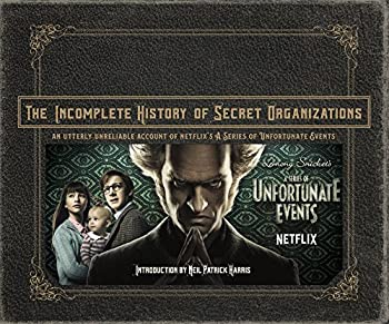 The Incomplete History of Secret Organizations  An Utterly Unreliable Account of Netflix s A Series of Unfortunate Events