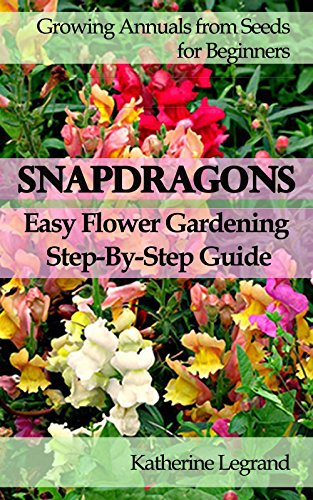 Snapdragons Easy Flower Gardening Step By Step Guide Growing