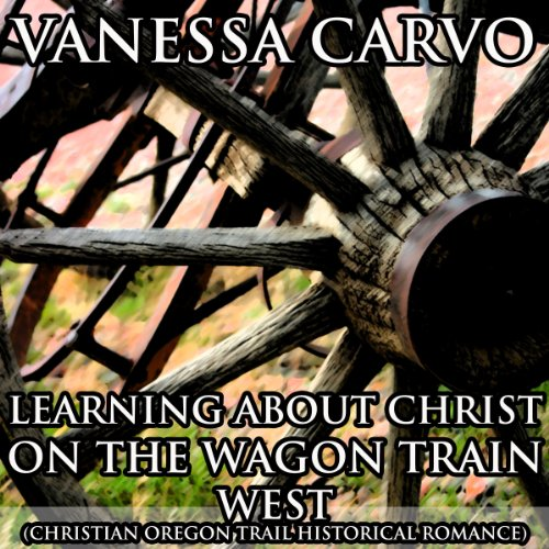 Learning About Christ on the Wagon Train West audiobook cover art