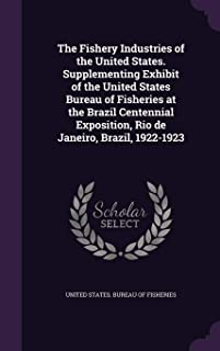 The Fishery Industries of the United States. Supplementing Exhibit of the United States Bureau of Fisheries at the Brazil ...