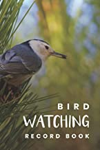 Bird Watching Record Book: Birding Essentials For Birdwatching; Customized Bird Watching Log Book; Improve Your Birding By Impression With This Bird ... Birding Journal For Your Birding Adventures
