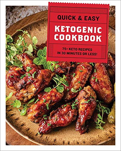 The Quick & Easy Ketogenic Cookbook: 75+ Recipes in 30 Minutes or Less