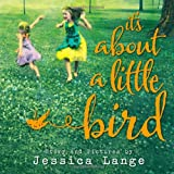 It's About a Little Bird by Jessica Lange