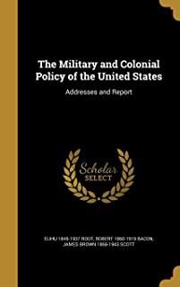The Military and Colonial Policy of the United States: Addresses and Report