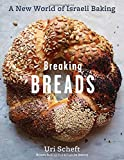 Breaking Breads: A New World of Israeli Baking--Flatbreads, Stuffed Breads, Challahs, Cookies, and...