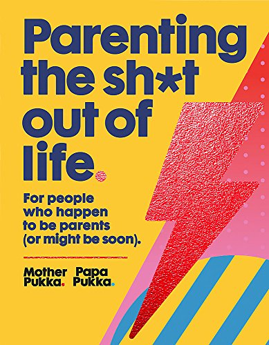 Parenting The Sh*t Out Of Life: For people who happen to be parents (or might be soon) The Sunday Times Bestseller