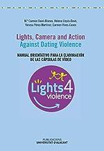 Lights, camera and action. Against Dating Violence: Manual orientativo para la elaboración de las cápsulas de vídeo (Materiales docentes)