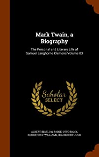 Mark Twain, a Biography: The Personal and Literary Life of Samuel Langhorne Clemens Volume 03
