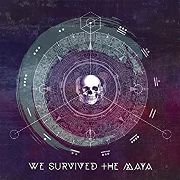 We Survived the Maya