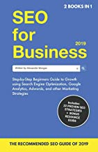 Seo for Business + Blogging for Profit 2019 (2 Books in 1): Beginners Guide to Search Engine Optimization, Google Analytics & Marketing + How to Start a Blog, Make Money Online & Earn Passive Income!