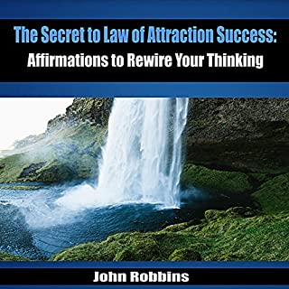 The Secret to Law of Attraction Success     Affirmations to Rewire Your Thinking              By:                                                                                                                                 John Robbins                               Narrated by:                                                                                                                                 Michael Griffith                      Length: 1 hr and 3 mins     50 ratings     Overall 4.8