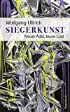 Siegerkunst (Sachbuch): Neuer Adel, teure Lust - Wolfgang Ullrich