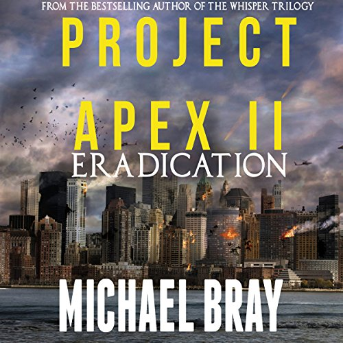 Project Apex II     Eradication              By:                                                                                                                                 Michael Bray                               Narrated by:                                                                                                                                 Earl Hall                      Length: 6 hrs and 7 mins     1 rating     Overall 4.0