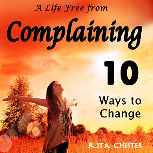 A Life Free from Complaining audiobook cover art