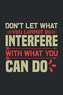 """Don't let what you cannot do interfere with what you can do: Lined Notebook Journal ToDo Exercise Book or Diary (6"""" x 9"""" i..."""