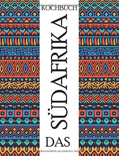 Das Südafrika Kochbuch: Probieren sie die Originale Küche Südafrikas   Entdecken Sie Chakalaka, Biltong und Rusks und noch vieles mehr (Around the World, Band 2)