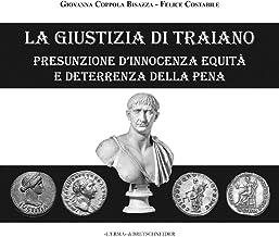 La Giustizia Di Traiano. Presunzione d'Innocenza Equita E Deterrenza Della Pena (Minima Epigraphica Et Papyrologica) (Ital...