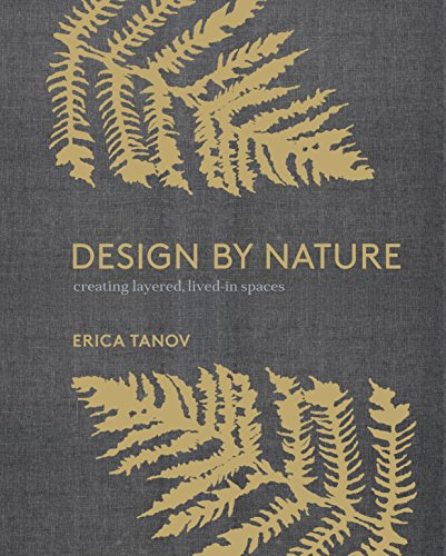 Compare Textbook Prices for Design by Nature: Creating Layered, Lived-in Spaces Inspired by the Natural World Illustrated Edition ISBN 9780399579073 by Tanov, Erica,Ngo, Ngoc Minh