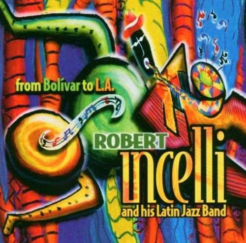 From Bolivar to L.A. [Audio CD] Robert Incelli and His Latin Jazz Band