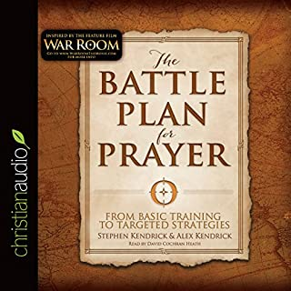 The Battle Plan for Prayer     From Basic Training to Targeted Strategies              By:                                                                                                                                 Stephen Kendrick,                                                                                        Alex Kendrick                               Narrated by:                                                                                                                                 David Cochran Heath                      Length: 6 hrs and 32 mins     240 ratings     Overall 4.7