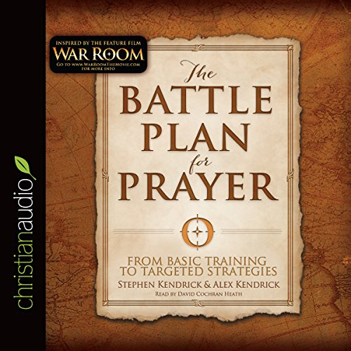 The Battle Plan for Prayer     From Basic Training to Targeted Strategies              By:                                                                                                                                 Stephen Kendrick,                                                                                        Alex Kendrick                               Narrated by:                                                                                                                                 David Cochran Heath                      Length: 6 hrs and 32 mins     6 ratings     Overall 4.3