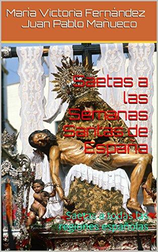 Saetas a las Semanas Santas de España: Saetas a todas las regiones españolas (Religión y Cultura nº 2)