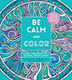 Be Calm and Color: Channel Your Anxiety into a Soothing, Creative Activity (A Zen Coloring Book)